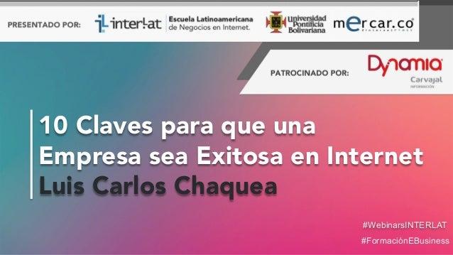 #FormaciónEBusiness #WebinarsINTERLAT 10 Claves para que una Empresa sea Exitosa en Internet Luis Carlos Chaquea