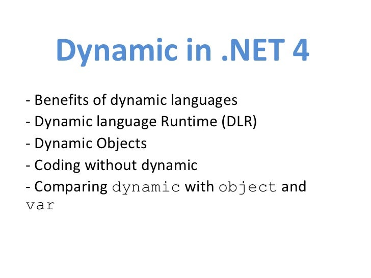 Dynamic in .NET 4- Benefits of dynamic languages- Dynamic language Runtime (DLR)- Dynamic Objects- Coding without dynamic-...