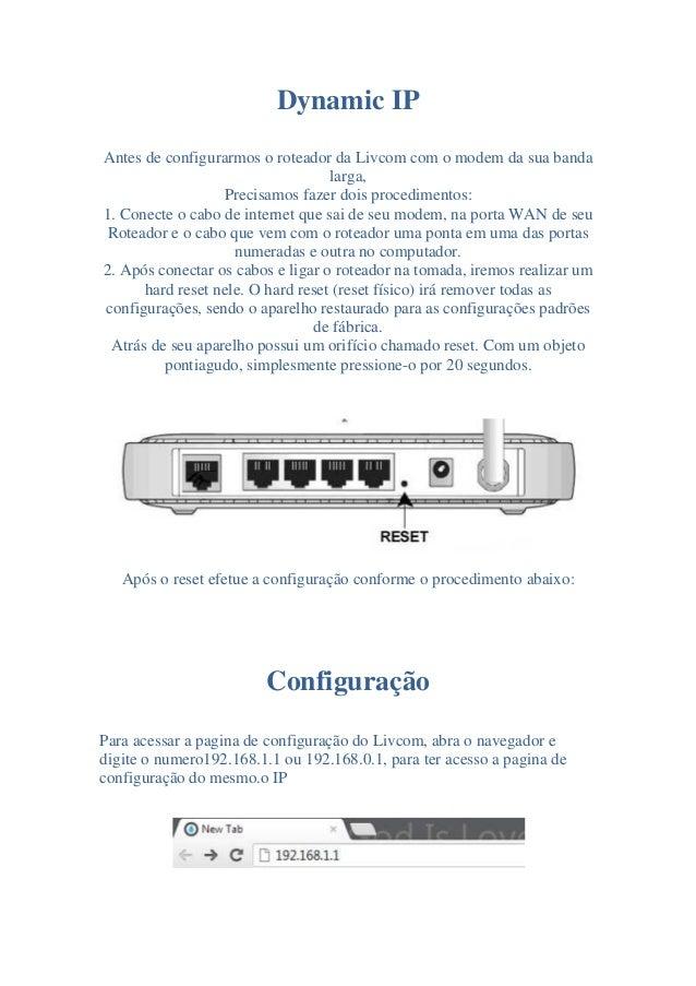Dynamic IPAntes de configurarmos o roteador da Livcom com o modem da sua banda                                   larga,   ...