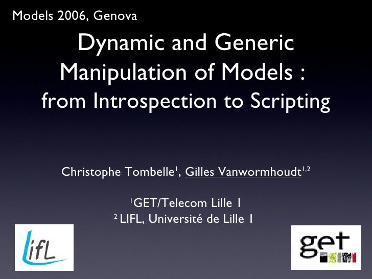 Dynamic and Generic Manipulation of Models :  from Introspection to Scripting <ul><li>Christophe Tombelle 1 ,  Gilles Vanw...