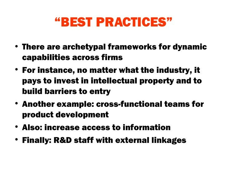""""""" BEST PRACTICES"""" <ul><li>There are archetypal frameworks for dynamic capabilities across firms </li></ul><ul><li>For inst..."""
