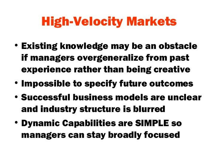 High-Velocity Markets <ul><li>Existing knowledge may be an obstacle if managers overgeneralize from past experience rather...