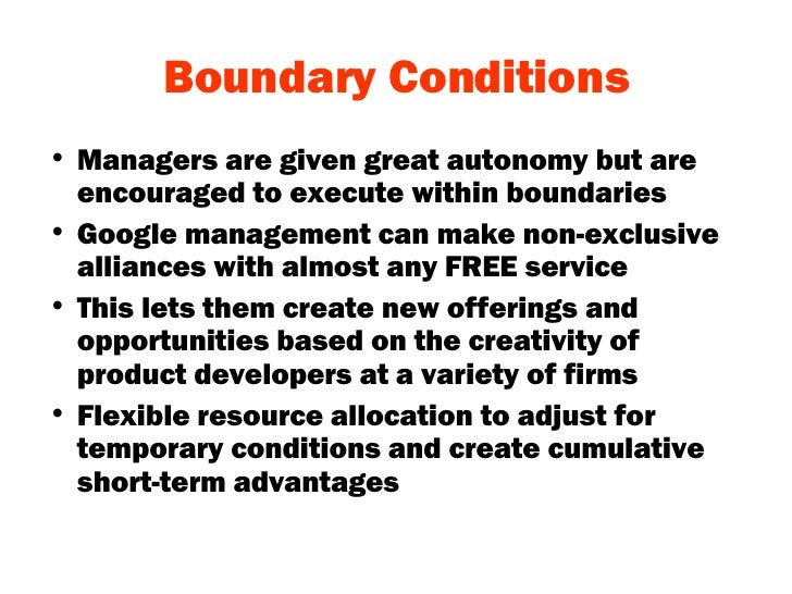 Boundary Conditions <ul><li>Managers are given great autonomy but are encouraged to execute within boundaries </li></ul><u...