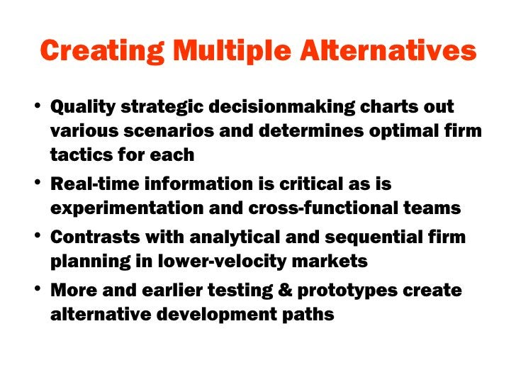 Creating Multiple Alternatives <ul><li>Quality strategic decisionmaking charts out various scenarios and determines optima...