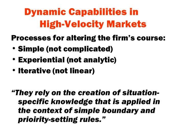 Dynamic Capabilities in  High-Velocity Markets <ul><li>Processes for altering the firm's course: </li></ul><ul><li>Simple ...