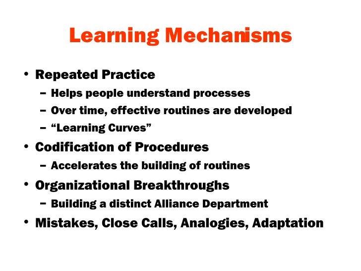 Learning Mechanisms <ul><li>Repeated Practice </li></ul><ul><ul><li>Helps people understand processes </li></ul></ul><ul><...