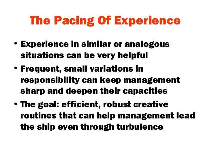 The Pacing Of Experience <ul><li>Experience in similar or analogous situations can be very helpful </li></ul><ul><li>Frequ...