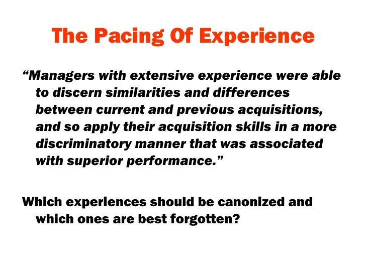 """The Pacing Of Experience <ul><li>"""" Managers with extensive experience were able to discern similarities and differences be..."""