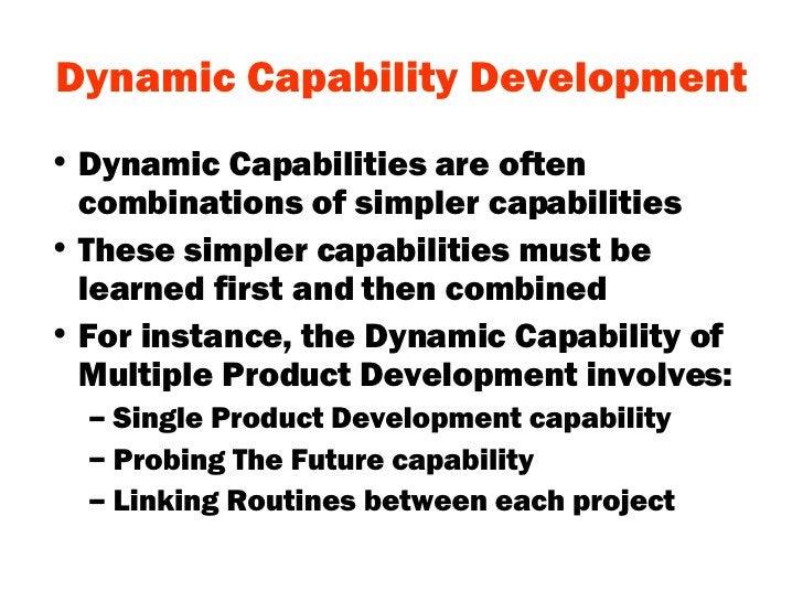 Dynamic Capability Development <ul><li>Dynamic Capabilities are often combinations of simpler capabilities </li></ul><ul><...