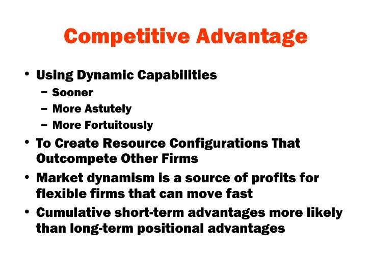 Competitive Advantage <ul><li>Using Dynamic Capabilities </li></ul><ul><ul><li>Sooner </li></ul></ul><ul><ul><li>More Astu...