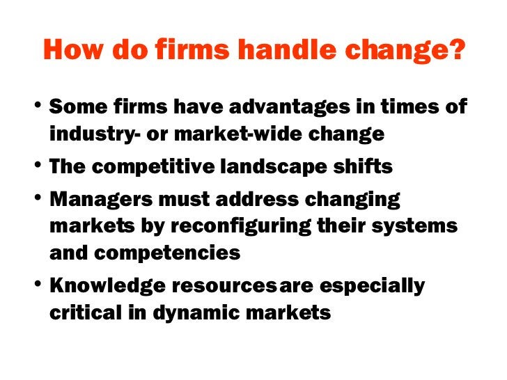 How do firms handle change? <ul><li>Some firms have advantages in times of industry- or market-wide change </li></ul><ul><...
