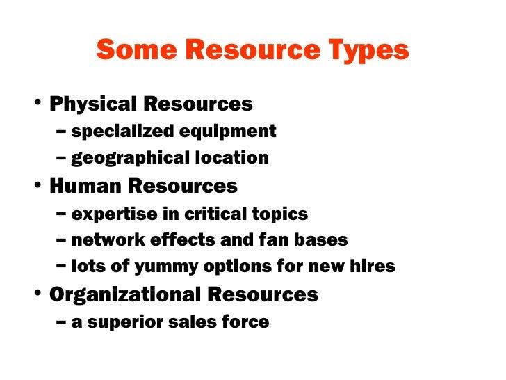 Some Resource Types <ul><li>Physical Resources </li></ul><ul><ul><li>specialized equipment </li></ul></ul><ul><ul><li>geog...