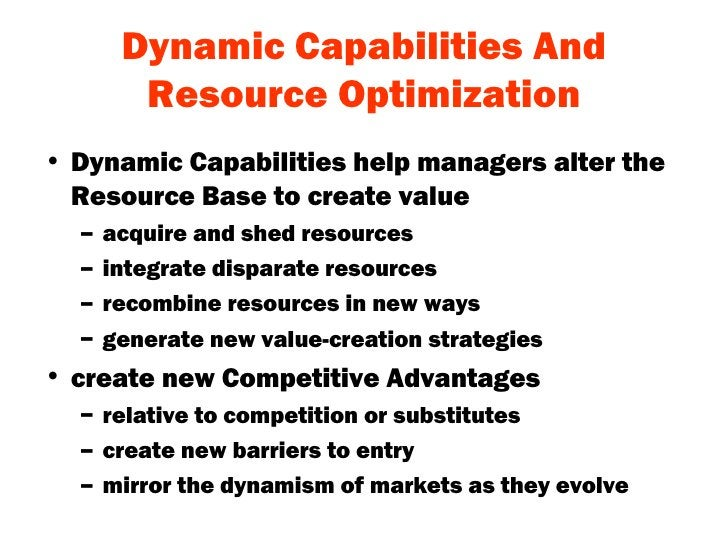 Dynamic Capabilities And Resource Optimization <ul><li>Dynamic Capabilities help managers alter the Resource Base to creat...