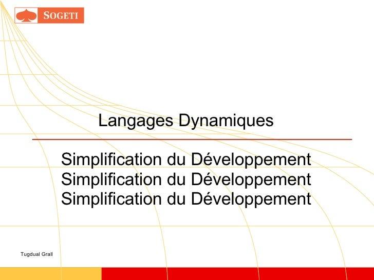 Langages Dynamiques Simplification du Développement Simplification du Développement Simplification du Développement Tugdua...