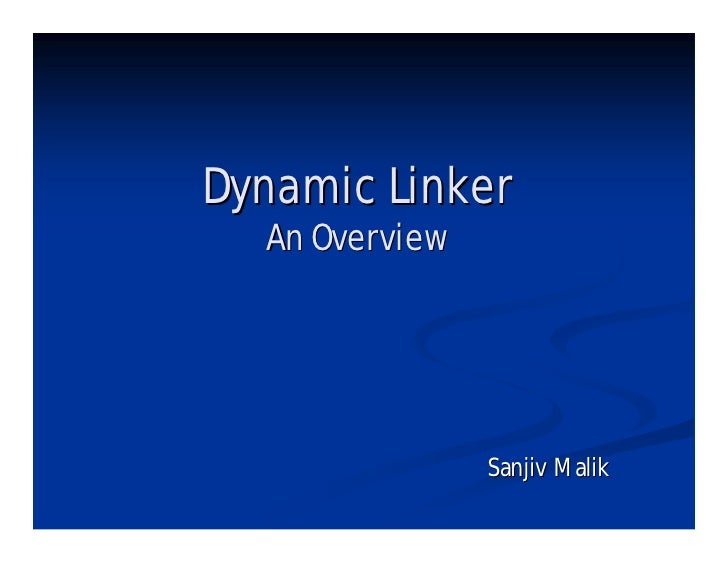 Dynamic Linker   An Overview                     Sanjiv Malik