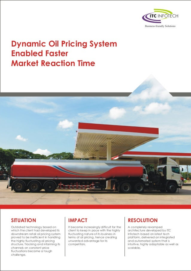 Dynamic Oil Pricing System Enabled Faster Market Reaction Time SITUATION Outdated technology based on which the client had...
