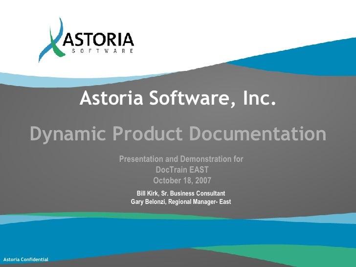 Astoria Software, Inc. Dynamic Product Documentation Presentation and Demonstration for  DocTrain EAST October 18, 2007 Bi...
