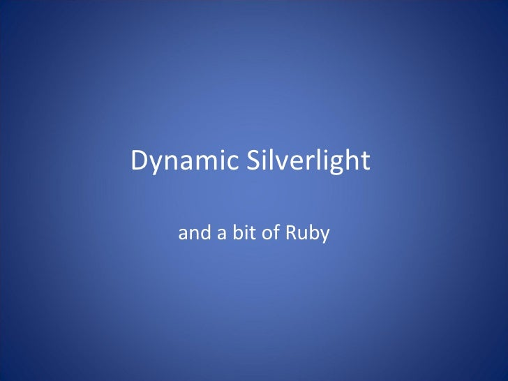 Dynamic Silverlight  and a bit of Ruby