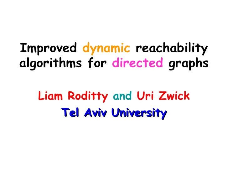 Improved  dynamic  reachability algorithms for  directed  graphs Liam Roditty   and   Uri Zwick Tel Aviv University