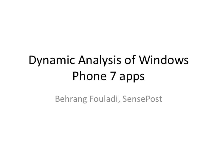 Dynamic Analysis of Windows Phone 7 apps<br />BehrangFouladi, SensePost<br />