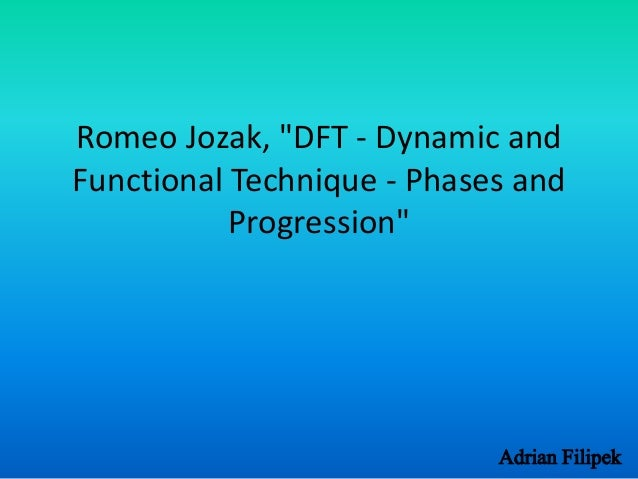 "Romeo Jozak, ""DFT - Dynamic and  Functional Technique - Phases and  Adrian Filipek  Progression"""