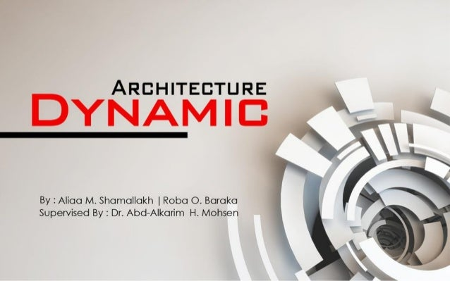 Topic Out Lines 1. Concept of Dynamic Architecture. 2. History of Rotating Buildings. 3. Early Rotating Building. 4. Rotat...