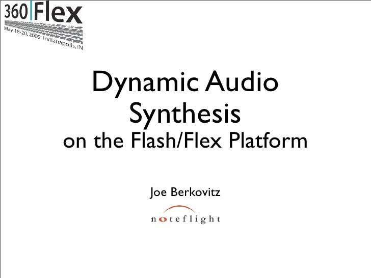 Dynamic Audio      Synthesis on the Flash/Flex Platform           Joe Berkovitz
