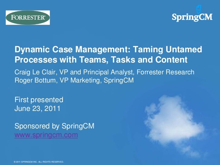 Dynamic Case Management: Taming UntamedProcesses with Teams, Tasks and ContentCraig Le Clair, VP and Principal Analyst, Fo...