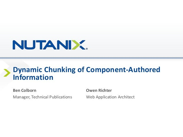 Dynamic Chunking of Component-Authored Information Ben Colborn Owen Richter Manager, Technical Publications Web Applicatio...