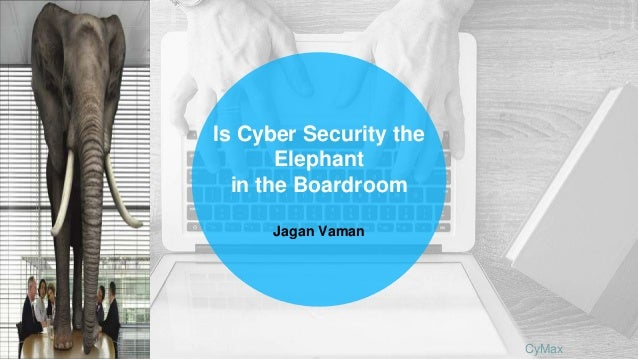 CyMax Is Cyber Security the Elephant in the Boardroom Jagan Vaman