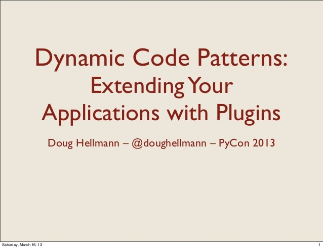 Dynamic Code Patterns:                          Extending Your                     Applications with Plugins              ...