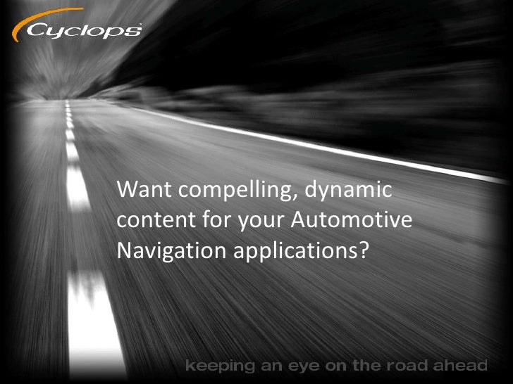 Want compelling, dynamic content for your Automotive Navigation applications?<br />