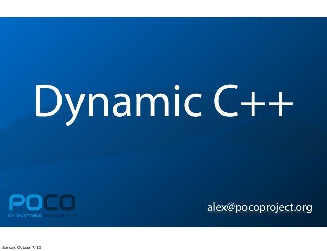 Dynamic C++POCOC++ PORTABLE COMPONENTSalex@pocoproject.orgSunday, October 7, 12