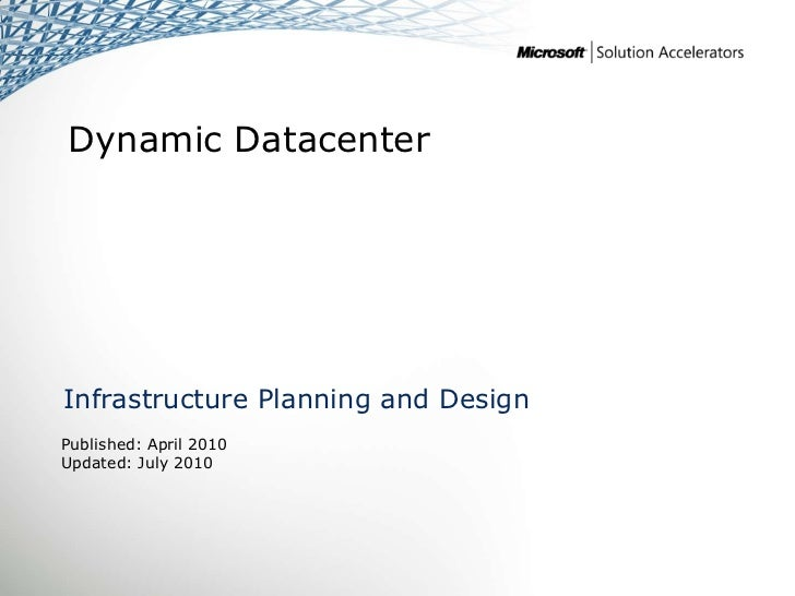 Dynamic DatacenterInfrastructure Planning and DesignPublished: April 2010Updated: July 2010