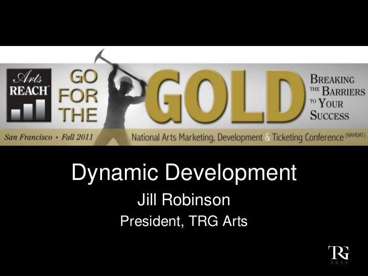 Dynamic Development      Jill Robinson    President, TRG Arts