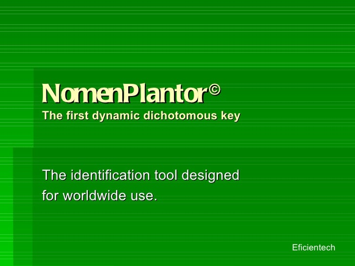 NomenPlantor © The first dynamic dichotomous key The identification tool designed for worldwide use. Eficientech
