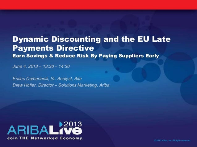 Dynamic Discounting and the EU LatePayments DirectiveEarn Savings & Reduce Risk By Paying Suppliers EarlyJune 4, 2013 – 13...