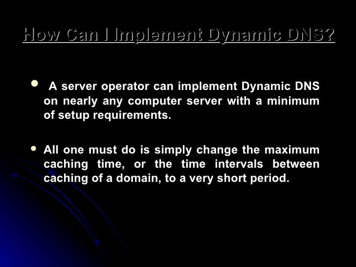 How Can I Implement Dynamic DNS? <ul><li>A server operator can implement Dynamic DNS on nearly any computer server with a ...