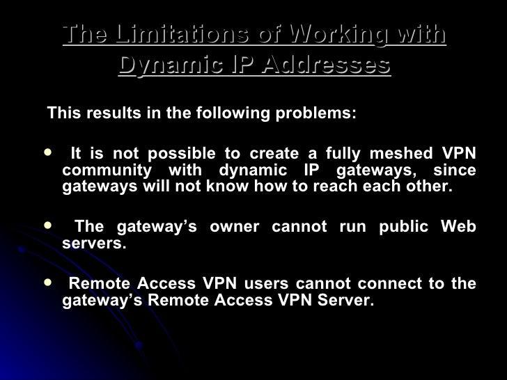 The Limitations of Working with Dynamic IP Addresses <ul><li>This results in the following problems: </li></ul><ul><li>It ...