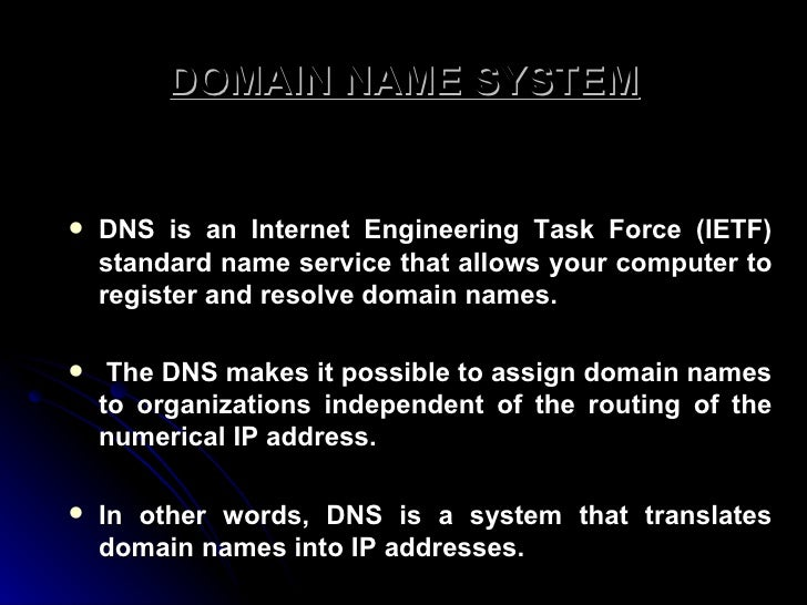 DOMAIN NAME SYSTEM <ul><li>DNS is an Internet Engineering Task Force (IETF) standard name service that allows your compute...