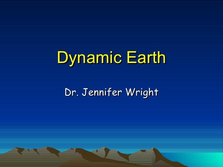 Dynamic Earth Dr. Jennifer Wright