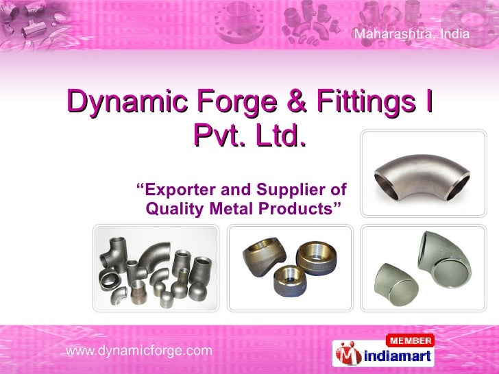 """Dynamic Forge & Fittings I Pvt. Ltd. """" Exporter and Supplier of  Quality Metal Products"""""""