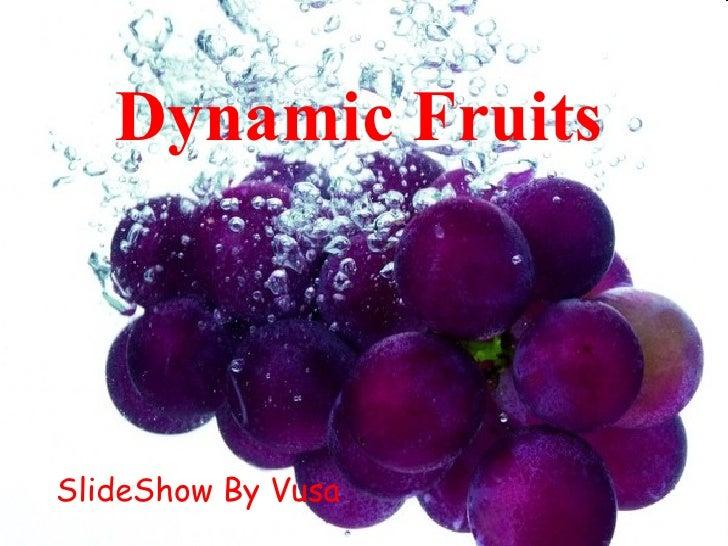Dynamic Fruits <ul><li>SlideShow By Vusa </li></ul>