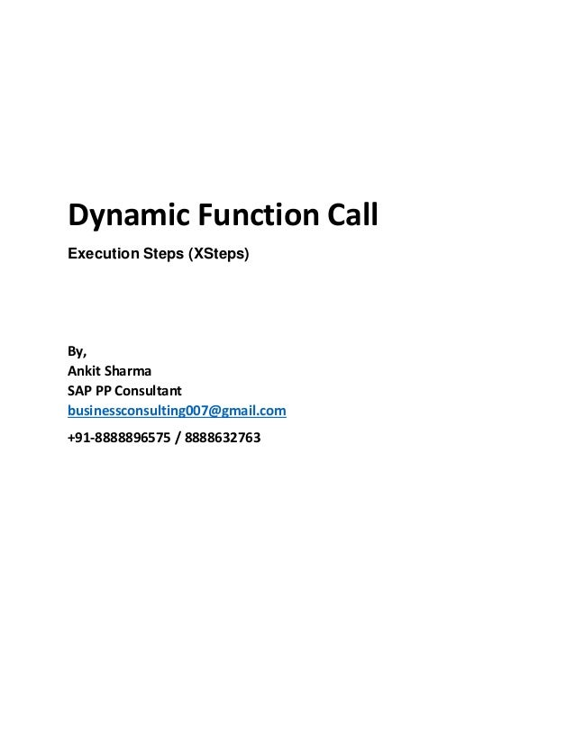 Dynamic Function Call Execution Steps (XSteps) By, Ankit Sharma SAP PP Consultant businessconsulting007@gmail.com +91-8888...