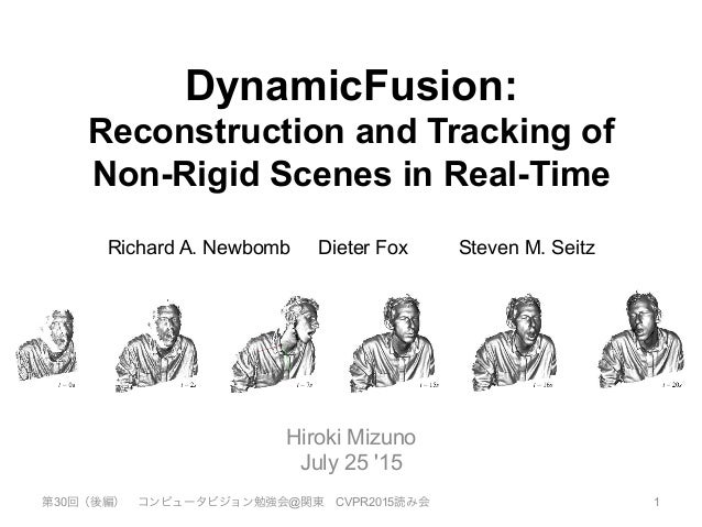 DynamicFusion: Reconstruction and Tracking of Non-Rigid Scenes in Real-Time Richard A. Newbomb Dieter Fox Steven M. Seitz ...