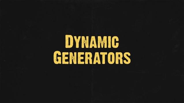 Dynamic Generators