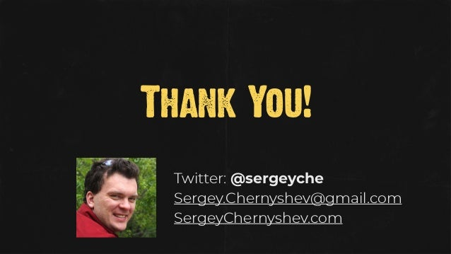 Thank You! Twitter: @sergeyche Sergey.Chernyshev@gmail.com SergeyChernyshev.com