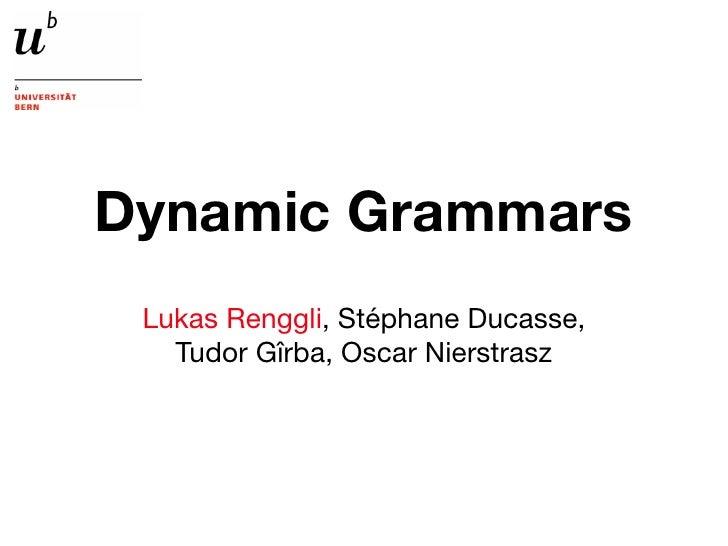 Dynamic Grammars  Lukas Renggli, Stéphane Ducasse,    Tudor Gîrba, Oscar Nierstrasz