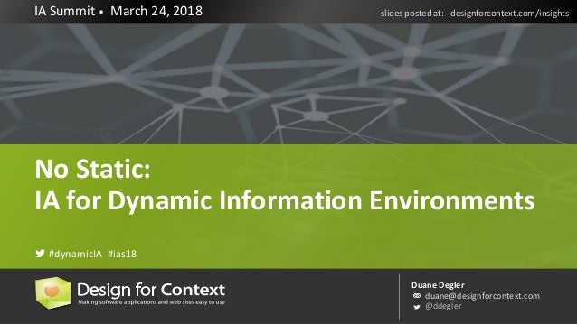 Duane Degler duane@designforcontext.com @ddegler IA Summit • March 24, 2018 slides posted at: designforcontext.com/insight...