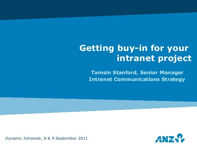 Getting buy-in for yourintranet projectTamsin Stanford, Senior ManagerIntranet Communications StrategyDynamic Intranets, 8...